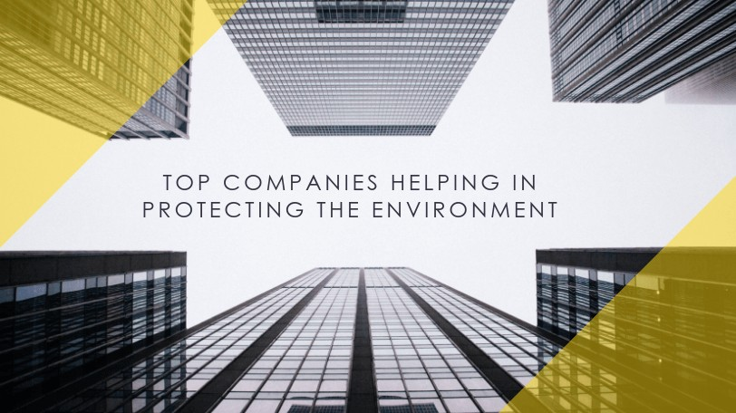 TOP COMPANIES LEADING THE FOREFRONT IN ENVIRONMENT PROTECTION