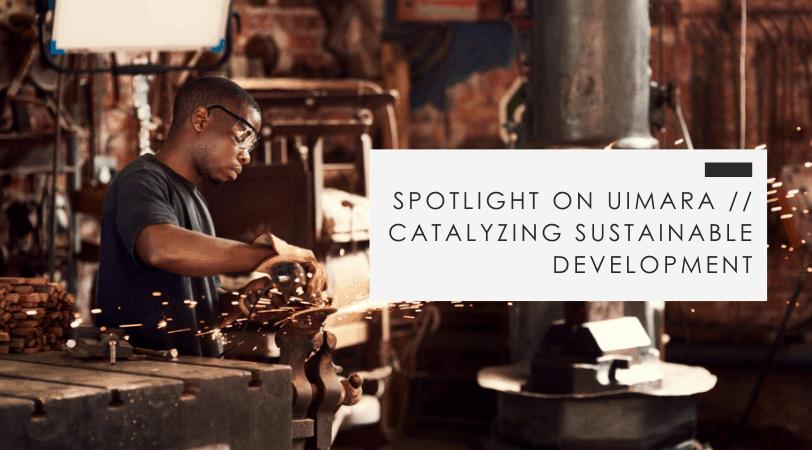 Spotlight on Uimara // Catalyst for Sustainable Development