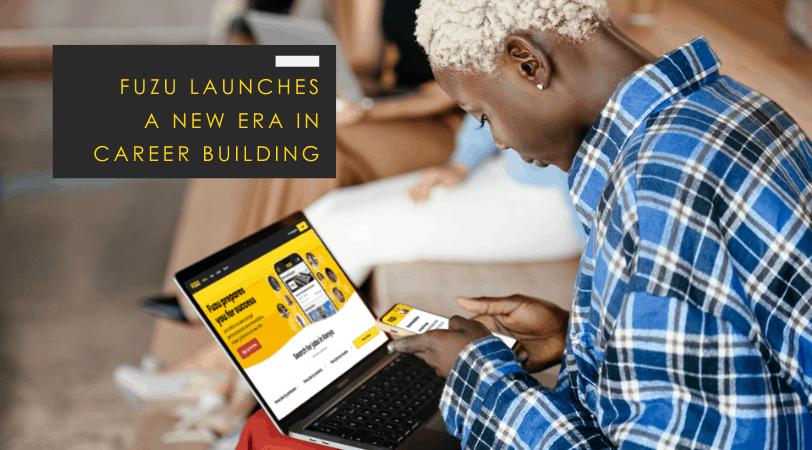 Fuzu's New Platform // A Step Change in Career Building