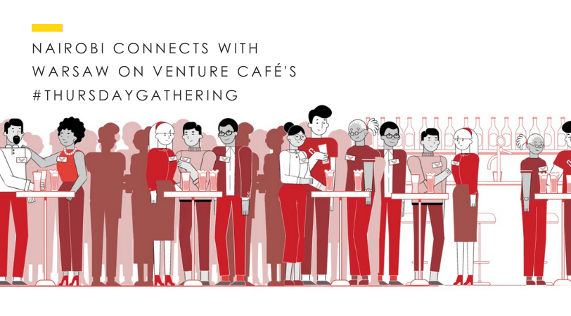Venture Café Warsaw Thursday Gathering // Nairobi Connects