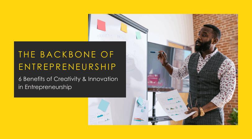 Creativity & Innovation // 6 Benefits to Entrepreneurs