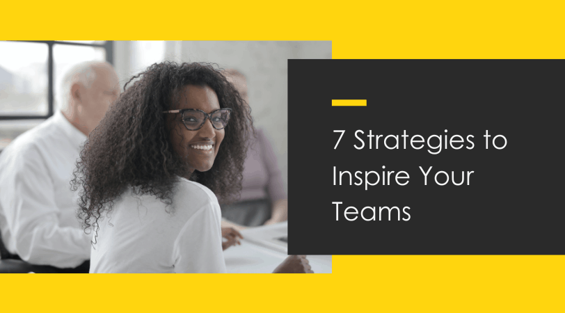 Inspired Teams // 7 Ways Leaders Can Motivate Employees