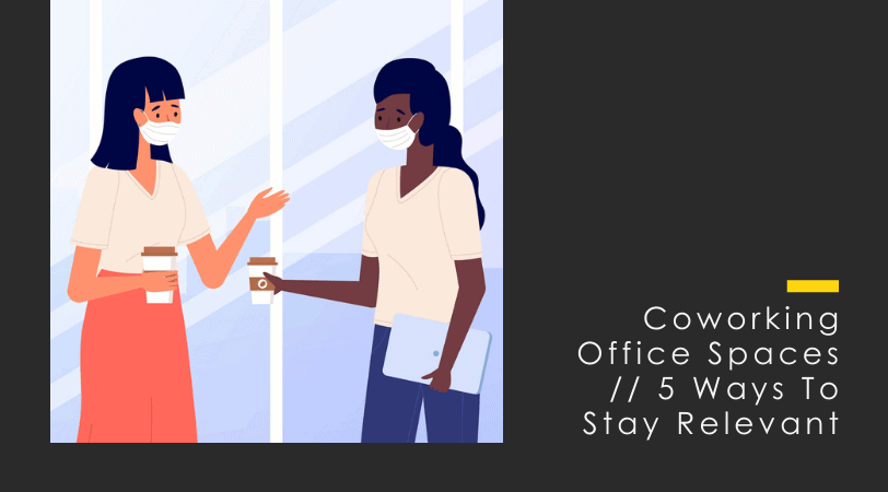 Coworking Office Spaces // 5 Great Ways to Stay Relevant