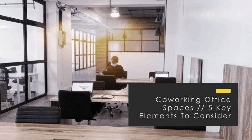 Coworking Space // 5 Key Elements To Consider