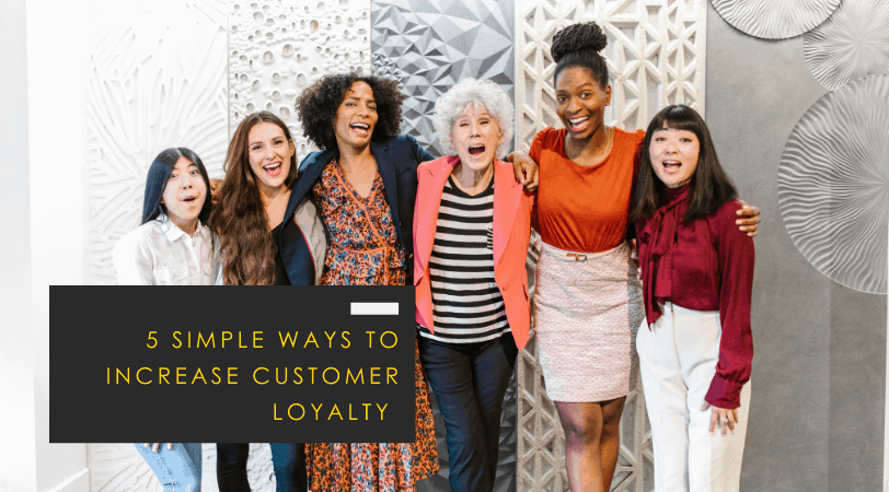 Customer Loyalty // 5 Simple Ways To Build A Loyal Base