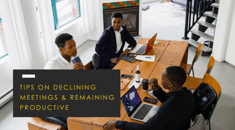 Business Meetings // Respectfully Decline, Remain Productive