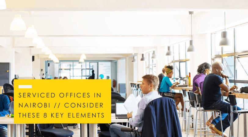 Serviced Offices in Nairobi // Look Out For These 8 Elements
