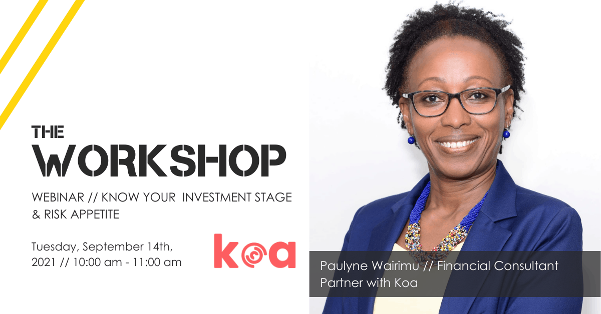 The Workshop :: Understanding Your Investor Stage & Risk Appetite with Paulyne Wairimu Blog